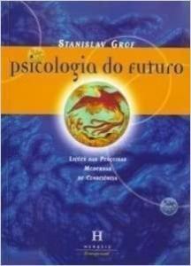 PSICOLOGIA DO FUTURO - LICOES DAS PESQUISAS MODERNAS DE CONSCIENCIA