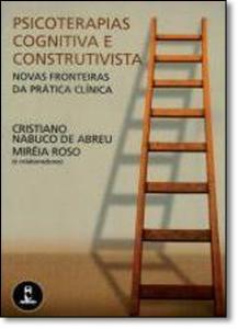 Psicoterapia Cognitiva e Construtivista - Novas Fronteiras da Prática Clínica