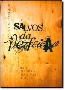 Salvos da Perfeição: Mais Humanos e Mais Perto de Deus