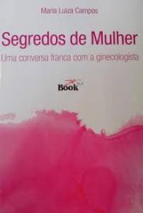 SEGREDOS DE MULHER UMA CONVERSA FRANCA COM A GINECOLOGISTA