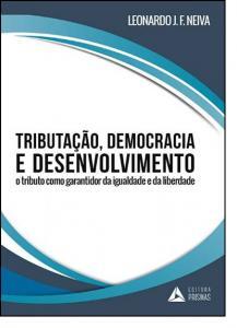 Tributação, Democracia e Desenvolvimento: O Tributo Como Garantidor da Igualdade e da Liberdade
