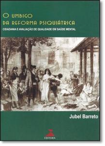 Umbigo da Reforma Psiquátrica, O