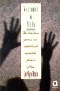 Vencendo o medo: um livro para pessoas com distúrbios de ansiedade, pânico e fobias
