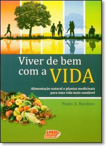 Viver de Bem Com a Vida: Alimentação Natural e Plantas Medicinais Para Uma Vida Mais Saudável